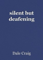 silent but deafening