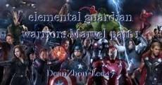 elemental guardian warriors Marvel part 1