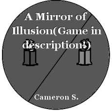 A Mirror of Illusion(Game in description!)