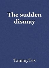 The sudden dismay