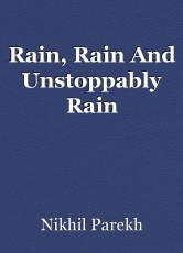 Rain, Rain And Unstoppably Rain