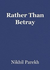 Rather Than Betray