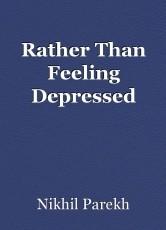 Rather Than Feeling Depressed