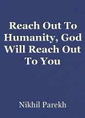 Reach Out To Humanity, God Will Reach Out To You