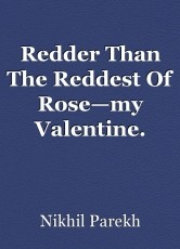 Redder Than The Reddest Of Rose—my Valentine.