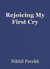 Rejoicing My First Cry