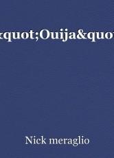 """""""Ouija"""""""