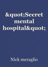 """Secret mental hospital"""
