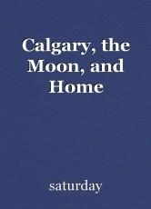 Calgary, the Moon, and Home