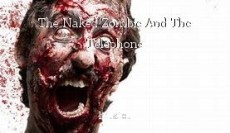 The Naked Zombie And The Telephone