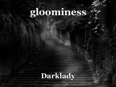 gloominess