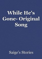While He's Gone- Original Song