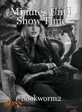 Minutes Until Show Time