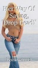 Her Way Of Saying, 'Drop Dead!'