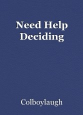 Need Help Deciding