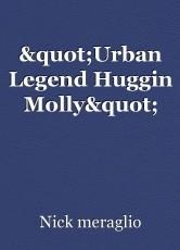 """""""Urban Legend Huggin Molly"""""""