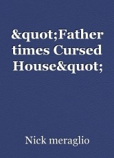 """Father times Cursed House"""