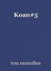 Koan#5