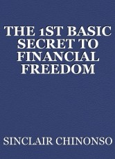 THE 1ST BASIC SECRET TO FINANCIAL FREEDOM