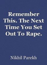 Remember This. The Next Time You Set Out To Rape.