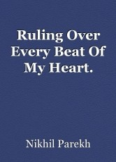 Ruling Over Every Beat Of My Heart.
