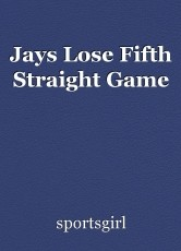 Jays Lose Fifth Straight Game
