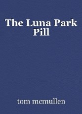 The Luna Park Pill