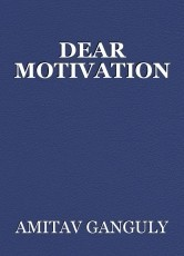 DEAR MOTIVATION