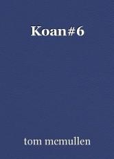Koan#6
