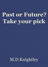 Past or Future? Take your pick