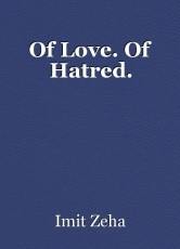 Of Love. Of Hatred.