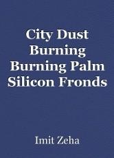 City Dust Burning Burning Palm Silicon Fronds