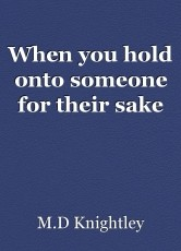 When you hold onto someone for their sake