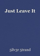 Just Leave It