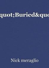 """""""Buried"""""""
