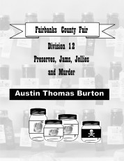 Fairbanks County Fair, Division 12: Preserves, Jams, Jellies, and Murder
