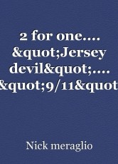 """2 for one.... """"Jersey devil"""".... """"9/11"""""""