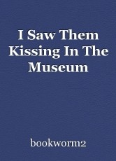 I Saw Them Kissing In The Museum