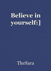 Believe in yourself:]