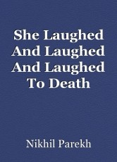 She Laughed And Laughed And Laughed To Death