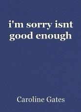i'm sorry isnt good enough