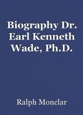 Biography Dr. Earl Kenneth Wade, Ph.D.