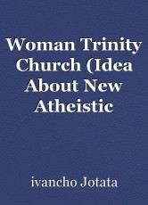 Woman Trinity Church (Idea About New Atheistic Religion, the PAW Cult)