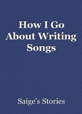 How I Go About Writing Songs