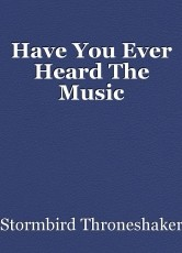 Have You Ever Heard The Music