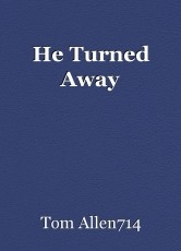 He Turned Away