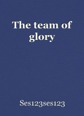 The team of glory