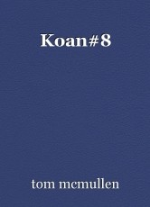 Koan#8