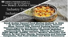 Saudi Arabia Canned Food Market, Industry Trends, Sales, Ready to Eat Industry, KSA Packaged Food Market, Export Sales Canned Food Saudi Arabia : Ken Research