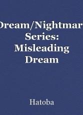 Dream/Nightmare Series: Misleading Dream